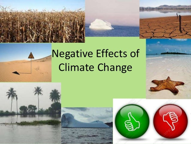 climate change and its negative impact Who fact sheet on climate change and what is the impact of climate change on are likely to be overwhelmingly negative climate change affects social and.