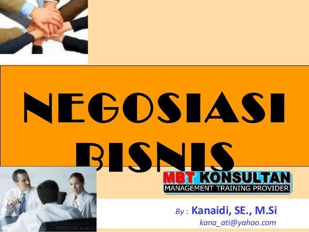NEGOSIASI  BISNIS                          1                                  1     By :   Kanaidi, SE., M.Si             ...