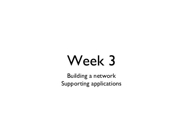 Week 3  Building a network  Supporting applications