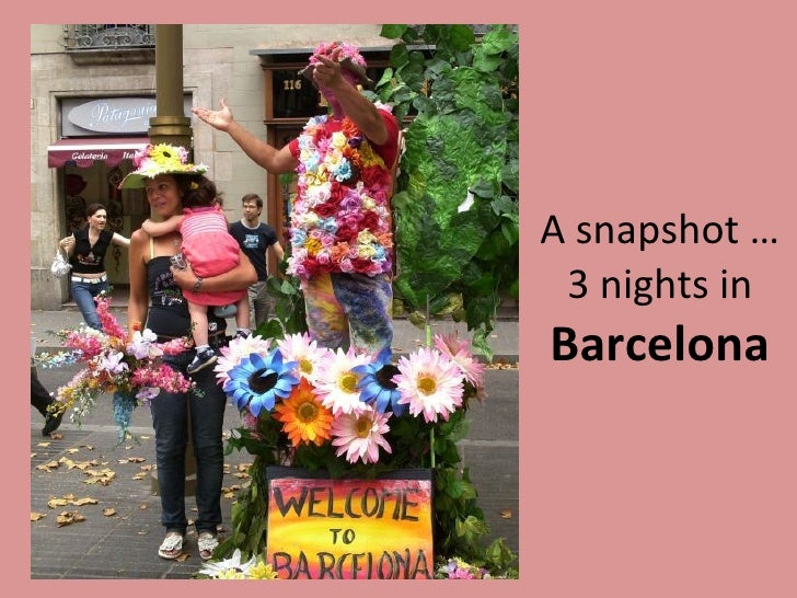 A snapshot … 3 nights in  Barcelona