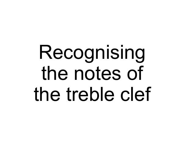 Recognising the notes ofthe treble clef