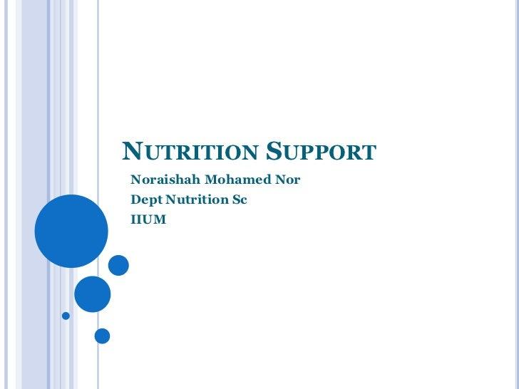 NUTRITION SUPPORTNoraishah Mohamed NorDept Nutrition ScIIUM