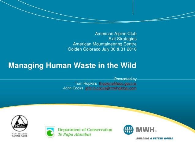 American Alpine Club Exit Strategies American Mountaineering Centre Golden Colorado July 30 & 31 2010 Managing Human Waste...
