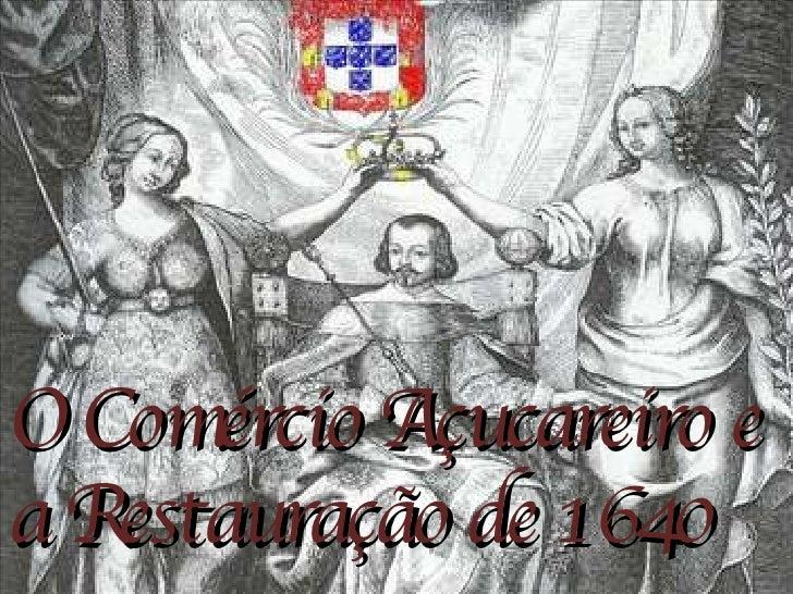 O Comércio Açucareiro e a Restauração de 1640