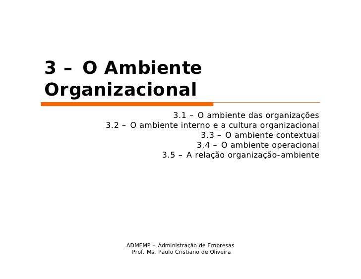 3 – O AmbienteOrganizacional                    3.1 – O ambiente das organizações     3.2 – O ambiente interno e a cultura...