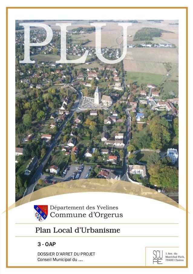 Orgerus Plan local d'urbanisme OAP Dossier arrêté 2017 1 3 - OAP DOSSIER D'ARRET DU PROJET Conseil Municipal du ....