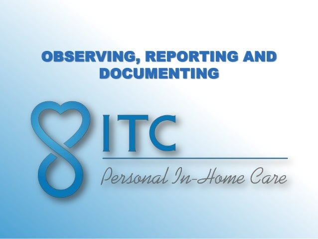 OBSERVING, REPORTING AND     DOCUMENTING