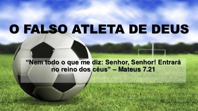 """O FALSO ATLETA DE DEUS """"Nem todo o que me diz: Senhor, Senhor! Entrará no reino dos céus"""" – Mateus 7.21"""