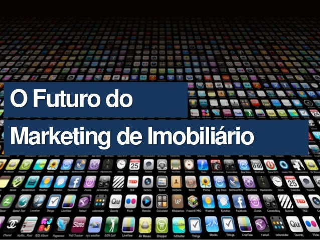 O Futuro do Marketing de Imobiliário • Futuro do marketing imobiliário • Como as novas tecnologias vão …