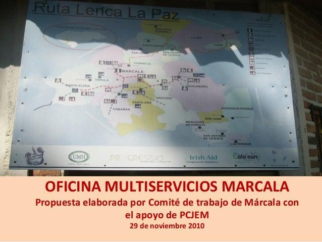 OFICINA MULTISERVICIOS MARCALA Propuesta elaborada por Comité de trabajo de Márcala con el apoyo de PCJEM 29 de noviembre ...