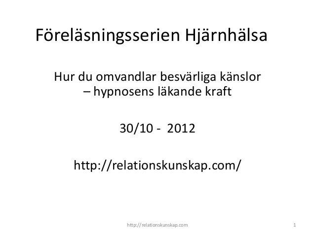 Föreläsningsserien Hjärnhälsa  Hur du omvandlar besvärliga känslor       – hypnosens läkande kraft             30/10 - 201...