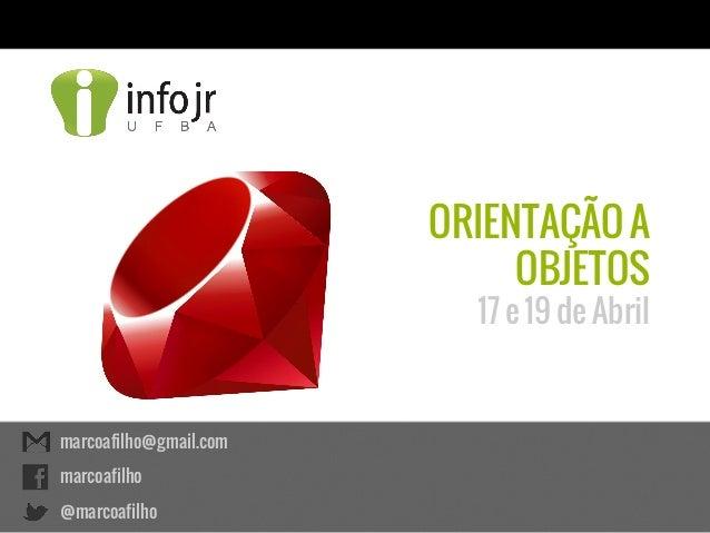 ORIENTAÇÃO AOBJETOS17 e 19 de Abrilmarcoafilho@gmail.commarcoafilho@marcoafilho