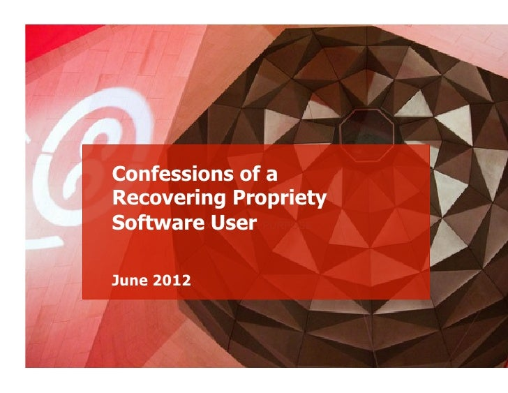 Confessions of aRecovering ProprietySoftware User PURPOSE        PIXELS WITHJune 2012