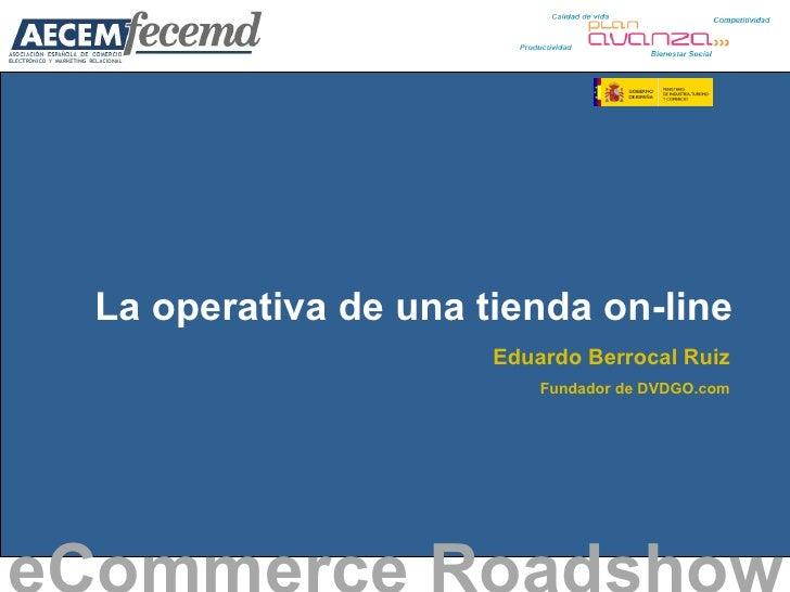 La operativa de una tienda on-line eCommerce Roadshow   Eduardo Berrocal Ruiz Fundador de DVDGO.com