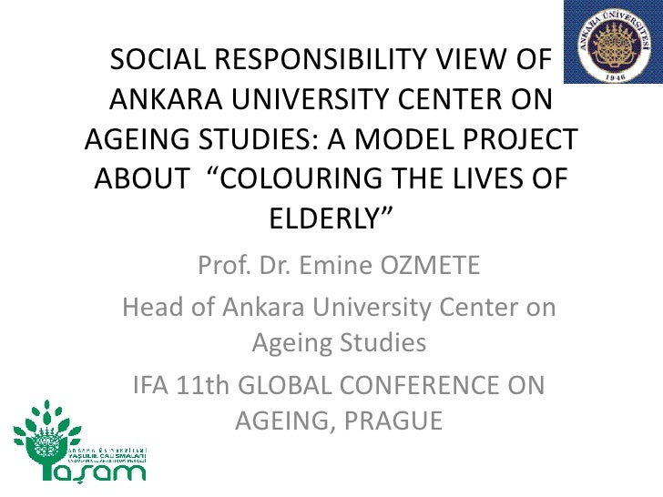 """SOCIAL RESPONSIBILITY VIEW OF  ANKARA UNIVERSITY CENTER ONAGEING STUDIES: A MODEL PROJECT ABOUT """"COLOURING THE LIVES OF   ..."""