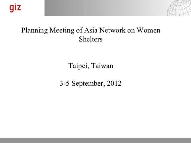 Planning Meeting of Asia Network on Women                  Shelters             Taipei, Taiwan           3-5 September, 20...