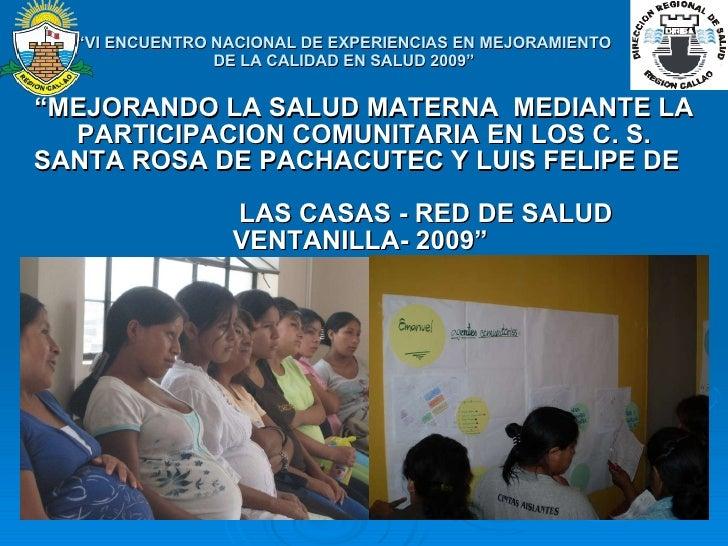 """"""" VI ENCUENTRO NACIONAL DE EXPERIENCIAS EN MEJORAMIENTO  DE LA CALIDAD EN SALUD 2009"""" """" MEJORANDO LA SALUD MATERNA  MEDIAN..."""