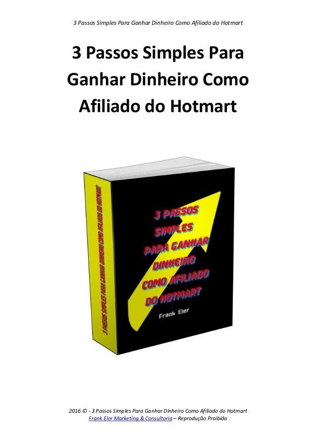 3 Passos Simples Para Ganhar Dinheiro Como Afiliado do Hotmart 2016 © - 3 Passos Simples Para Ganhar Dinheiro Como Afiliad...