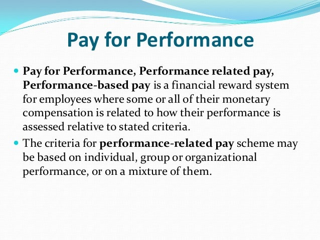 "reward performance related pay ""performance related pay provides individuals with economic rewards in the form of increase to basis pay or cash bonuses which are linked to an a."