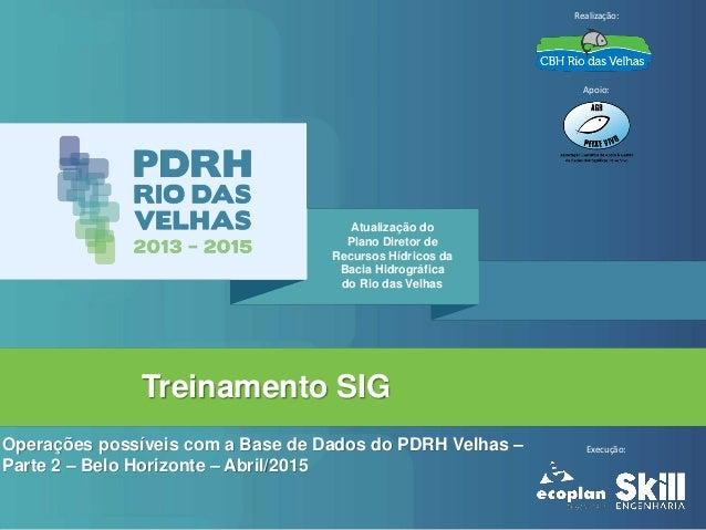 Atualização do Plano Diretor de Recursos Hídricos da Bacia Hidrográfica do Rio das Velhas Realização: Apoio: Execução: Tre...