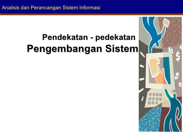 Analisis dan Perancangan Sistem Informasi Pendekatan - pedekatan   Pengembangan Sistem