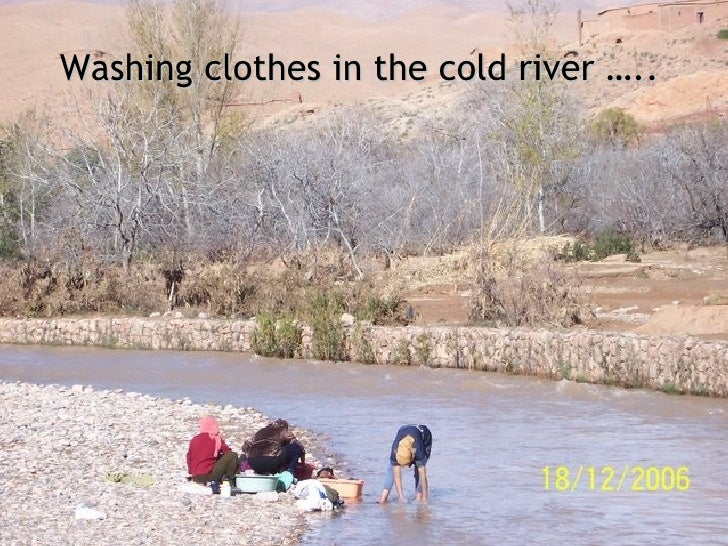 Washing clothes in the cold river …..