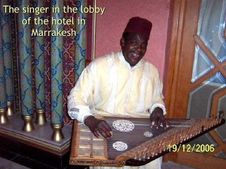The singer in the lobby of the hotel in Marrakesh