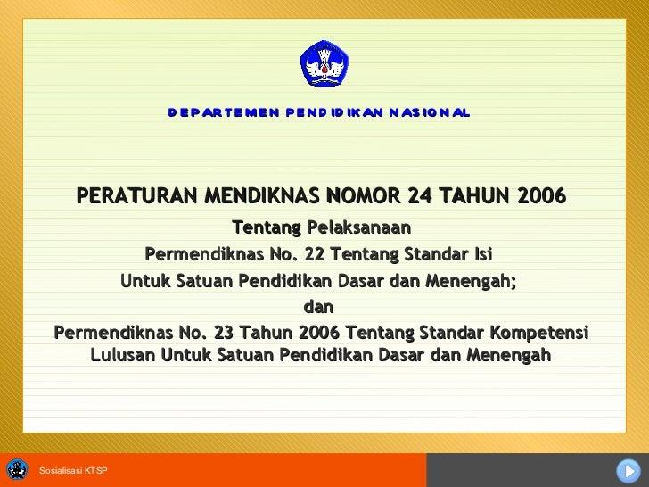 PERATURAN MENDIKNAS NOMOR 24 TAHUN 2006 Tentang   Pelaksanaan Permendiknas No. 22 Tentang Standar Isi  Untuk Satuan Pendid...