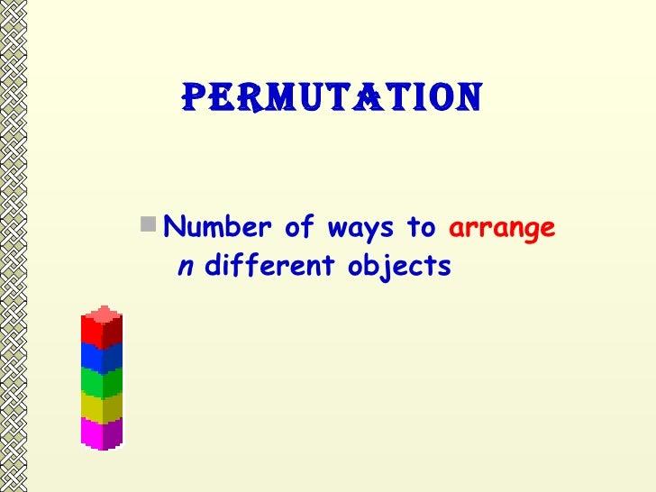 Permutation <ul><li>Number of ways to  arrange   </li></ul><ul><li>n  different objects </li></ul>