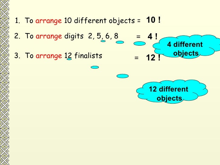 1.  To  arrange  10 different objects =  10 ! 2.  To  arrange  digits  2, 5, 6, 8  =   4 ! 4 different  objects 3.  To  ar...