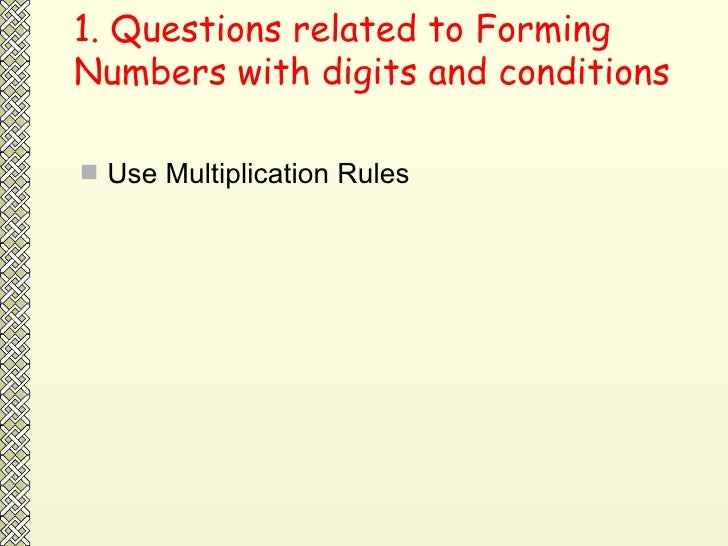1. Questions related to Forming Numbers with digits and conditions <ul><li>Use Multiplication Rules </li></ul>