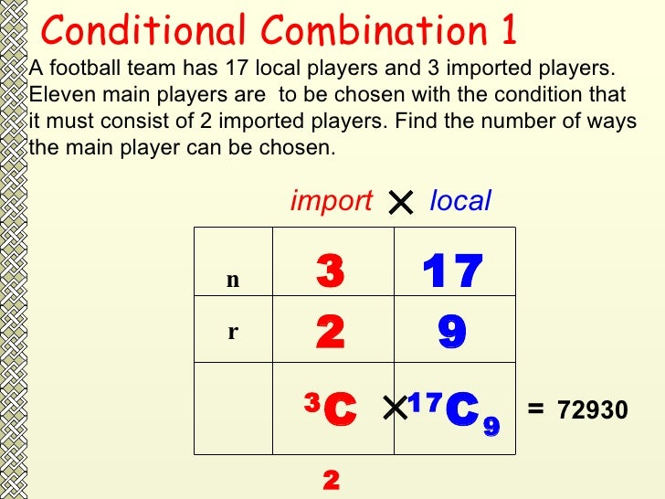 Conditional Combination 1 A football team has 17 local players and 3 imported players. Eleven main players are  to be chos...