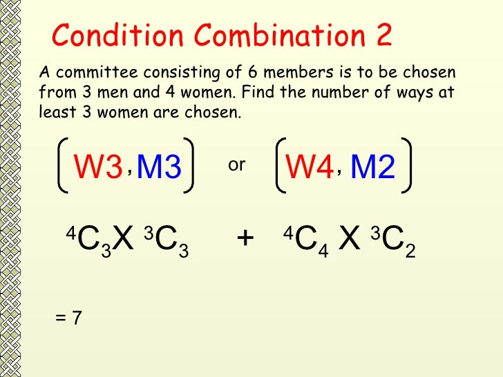Condition Combination 2 A committee consisting of 6 members is to be chosen from 3 men and 4 women. Find the number of way...