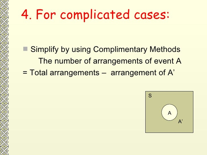 4. For complicated cases: <ul><li>Simplify by using Complimentary Methods </li></ul><ul><li>The number of arrangements of ...