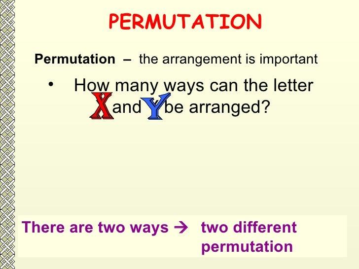 PERMUTATION Permutation  –  the arrangement is important  <ul><li>How many ways can the letter  </li></ul><ul><li>X and Y ...
