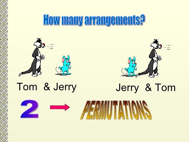 Tom  & Jerry Jerry  & Tom How many arrangements? 2 PERMUTATIONS