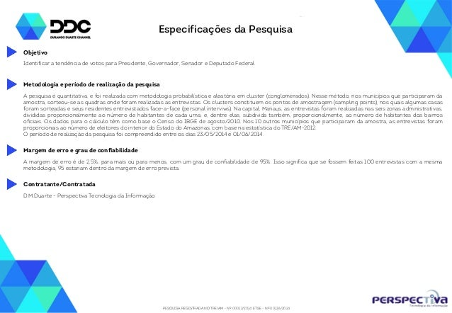 PESQUISA REGISTRADA NO TRE/AM - Nº 00012/2014 E TSE - Nº 00126/2014 Especificações da Pesquisa Identificar a tendência de ...