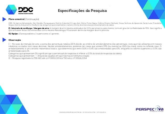 PESQUISA REGISTRADA NO TRE/AM - Nº 00012/2014 E TSE - Nº 00126/2014 Especificações da Pesquisa I - No caso da intenção de ...
