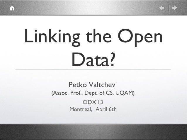 Linking the Open      Data?         Petko Valtchev   (Assoc. Prof., Dept. of CS, UQAM)              ODX'13          Montre...