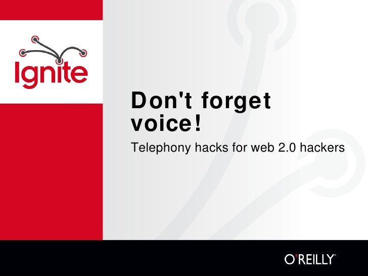 Don't forget voice!  <ul><li>Telephony hacks for web 2.0 hackers </li></ul>
