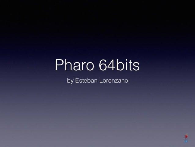 Pharo 64bits by Esteban Lorenzano