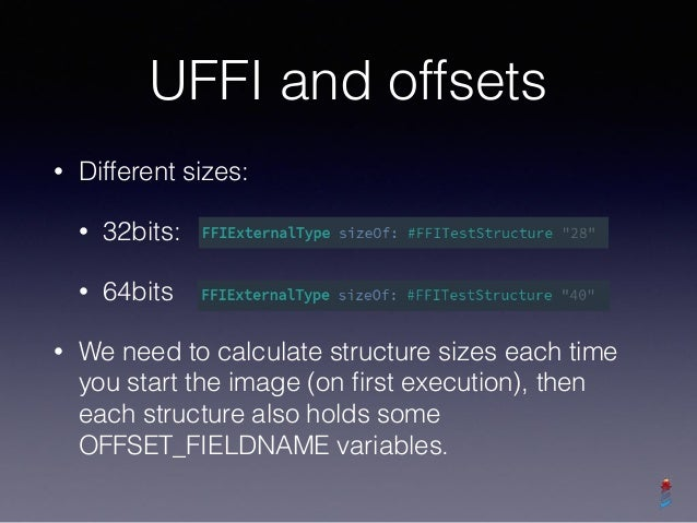 UFFI and offsets • Different sizes: • 32bits: • 64bits • We need to calculate structure sizes each time you start the imag...