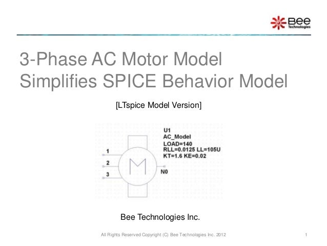 All Rights Reserved Copyright (C) Bee Technologies Inc. 2012 1 3-Phase AC Motor Model Simplifies SPICE Behavior Model [LTs...