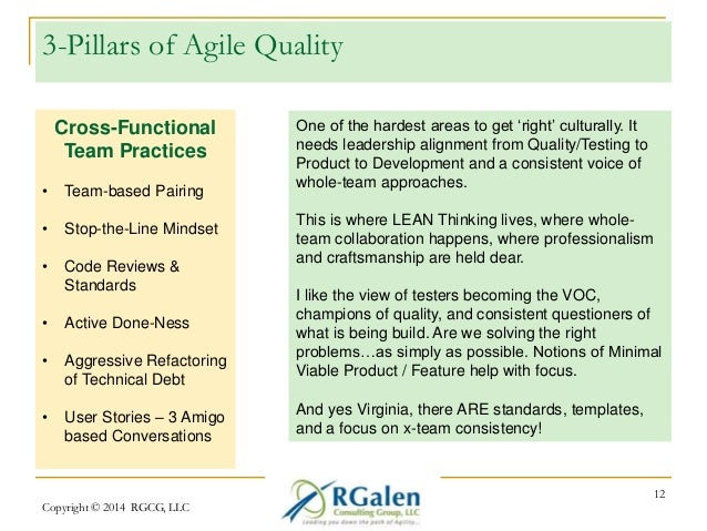3-Pillars of Agile Quality  Copyright © 2014 RGCG, LLC  12  Cross-Functional  Team Practices  • Team-based Pairing  • Stop...