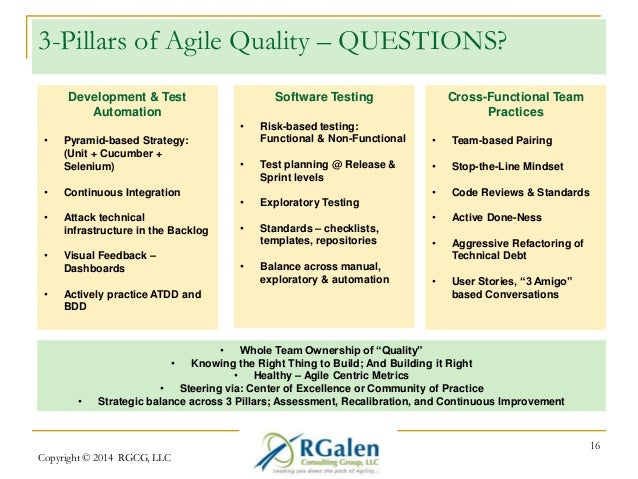 3-Pillars of Agile Quality – QUESTIONS?  Copyright © 2014 RGCG, LLC  16  Development & Test  Automation  • Pyramid-based S...