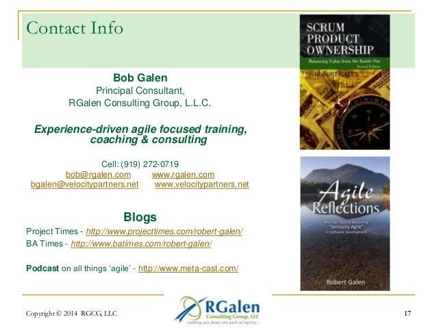 Contact Info  Bob Galen  Principal Consultant,  RGalen Consulting Group, L.L.C.  Experience-driven agile focused training,...