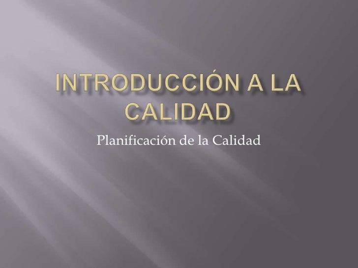Introducción a la Calidad<br />Planificación de la Calidad<br />