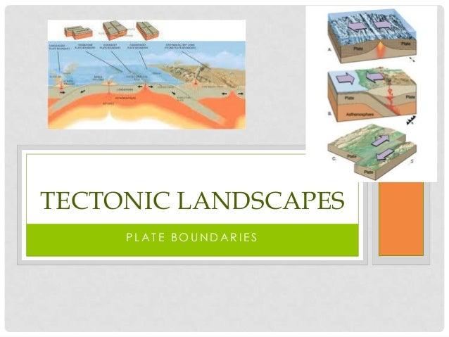 TECTONIC LANDSCAPES     PLATE BOUNDARIES