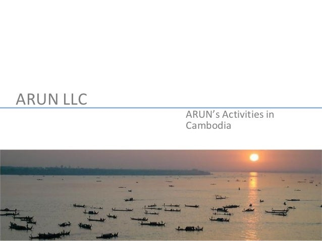 ARUN LLC               ARUN's Activities in             Cambodia