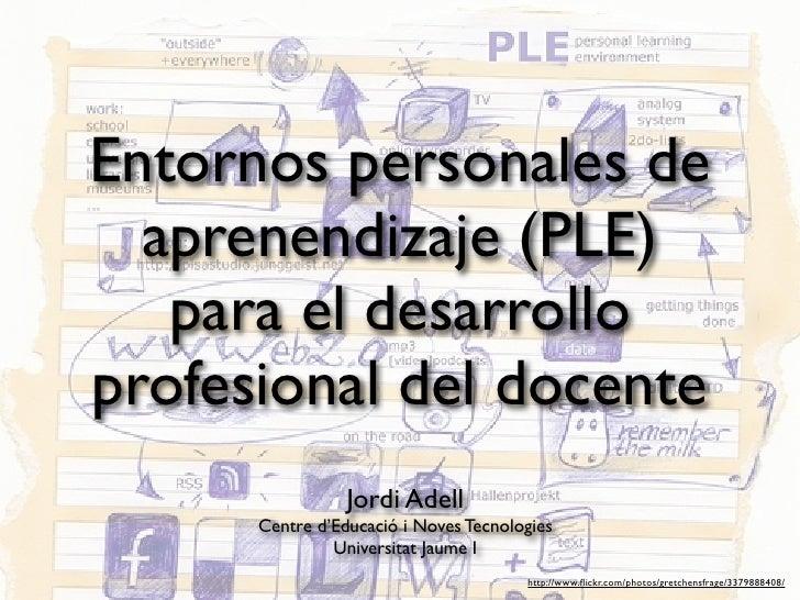 Entornos personales de   aprenendizaje (PLE)    para el desarrollo profesional del docente                  Jordi Adell   ...